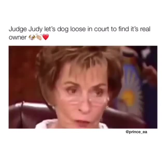 Judge Judy. .. Damn what a heartless bitch to take a man's dog like that. You can see just how much that dog loves him and is happy to see him.
