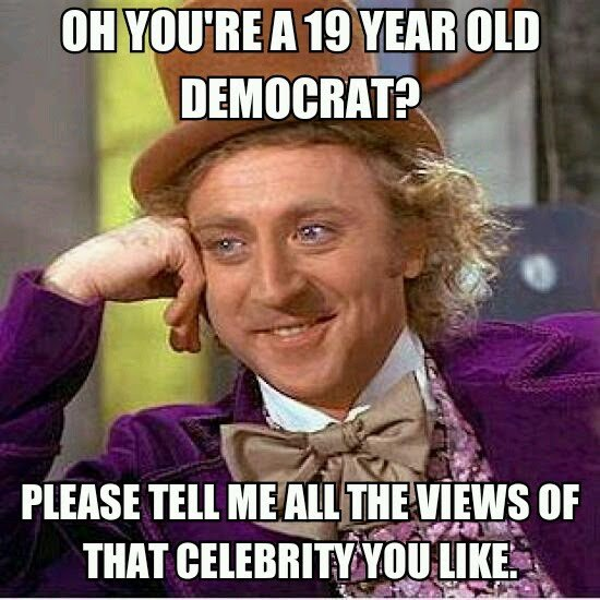 19 Year Old Democrat. Because that celebrity doesn't make millions and knows what it's like to live in the real world..........oh wait... But.... The Colbert Report told me....