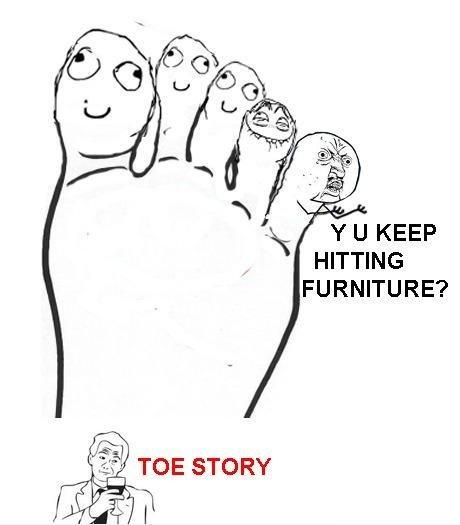 "A Toe Story. . U KEEP FURNITURE? Ati) if"" TOE STORY"
