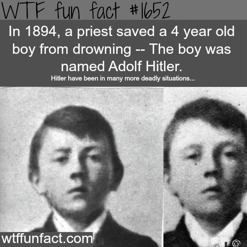 A true hero. I wish i could shake that priest's hand. In 1894, a priest saved a 4 year old boy from drowning -- The boy was named Adolf Hitler. Hitler have been