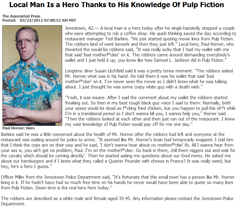 A True Hero. quite the looker. Local Man Is a Hero Thanks to His Knowledge Of Pulp Fiction The Associated Press Posted: 03/ 22/ 2012 or: 00: 52 AM PDT Jonestown