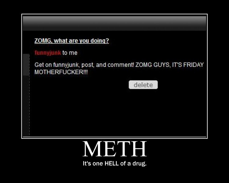 Admin on Meth. ... yeah.... IAG, what are you doing? to PM Got on funn/ junk, post. and C, ? ntiy( MMG GUYS. IT' S FRIDAY It' s one HELL of a drug.. i got that one too, makes no sense !