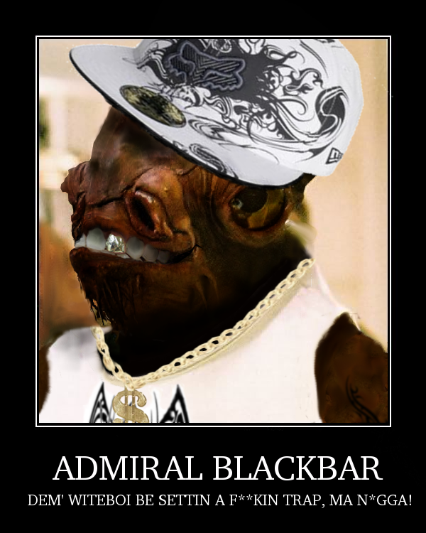 Admiral Blackbar. We cannot repel firepower of that blacknitude!<br /> made it myself, tell me how i could or couldn't have twitched it >.<.