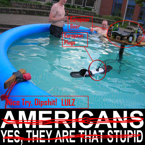 American WIN. Disproving the old picture.. Yes, our southeners are that stupid. A real european would have the outlet on a little boat and not shoes. They would also drink ameriacn beer.