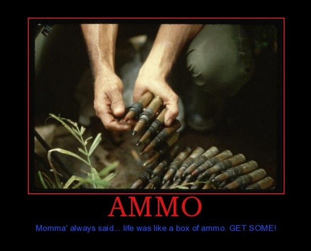 Ammo. I lol'd.. i read it with Forrest Gump's voice