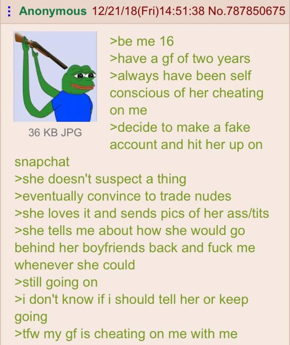 Anon has a Girlfriend. .. Make her fall in love with imposter you, but contact her less and less. Have real you break up with her shortly after. Imposter you eventually ghosts her. Leave