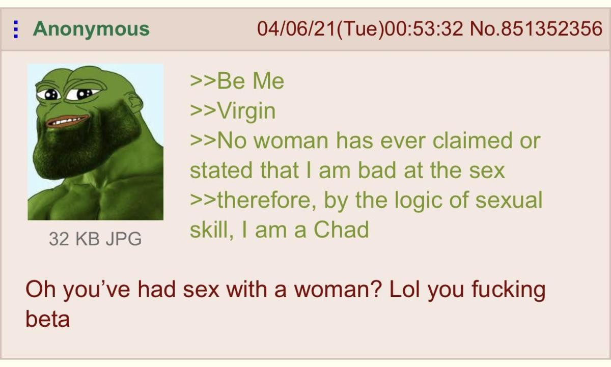 Anon is a Virgin. .. During sex it's important that both parties get satisfied Me and my dick