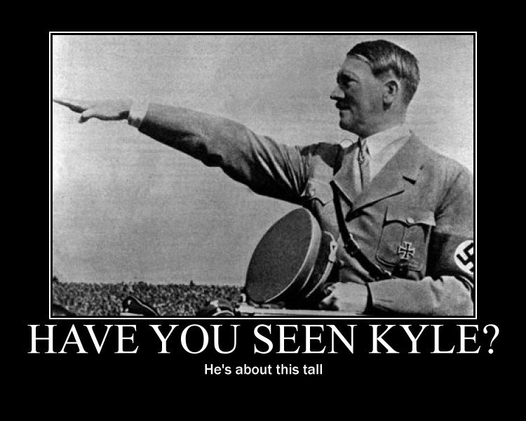 anyone seen kyle. I'm looking for kyle. He' s about this tall. I loled, because it reminded me of Kyle off South Park and hes Jewish