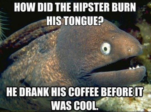 Bad Joke Eel. like amirite?. Milli Bill THE HIPSTAH BURN