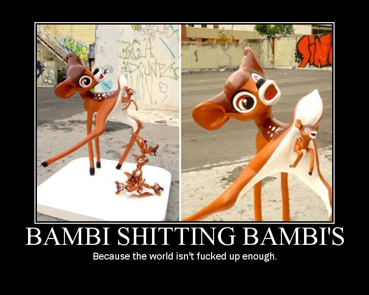 Bambi ting Bambies. . Because the world isn' t fucked up enough.
