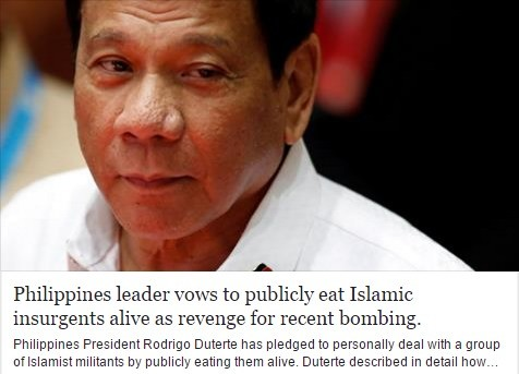 """based philippines. Sauce: . Ii% leader vows to '', llki eat Islamic alive as 1' e. t-' edge for resent . a"""" President Rodrigo E: n_ itrite has pledged to person"""
