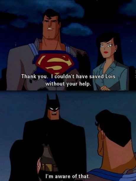 Batman knows it. . Thank you, I % ddit have saved Lois without your help. I' m aware of that.. These are some badass jaw lines.