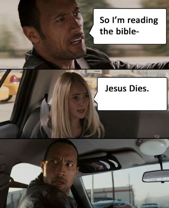Bible Spoiler. . 50 I' m reading Jesus Dies. .. And comes back..