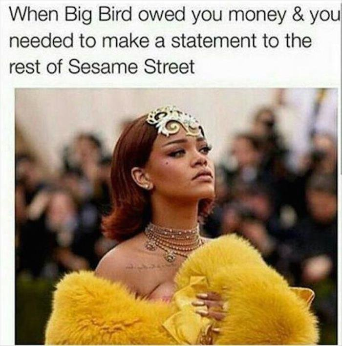 Big Bird. Source: dumpaday. When Big Bird [itll!??''') you money tll you aiit@ ) to '! rea, ital statement to idiiot) rest of 't. Street. You think this is bad? You should've seen what she did to Oscar The Grouch.