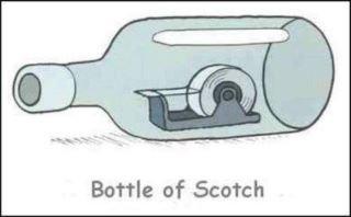 Bottle of scotch. it made me laugh. Bottle of Scotch