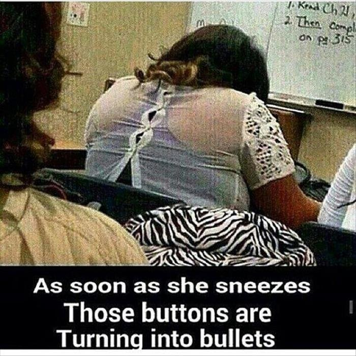 Bullets. Source: dumpaday. As soon as she sneezes Those buttons are Turning into bullets