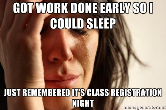 But I wanted to sleep.... Registering for classes is always the worst experience.. new ' lin mum SEEP I Milli!. I have to wait until the last minute to register. I have been able to register since the 7th, but have no money.