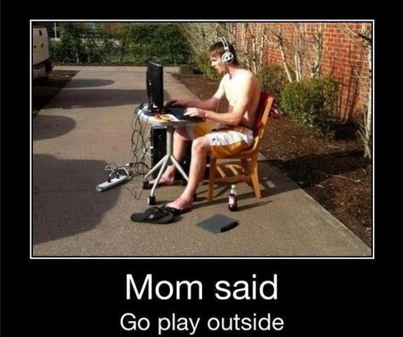 but mom said!. LOL. Go play outside. YOU SUCK..... LOL