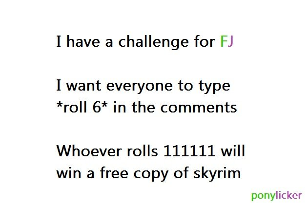 Challenge for FJ (rules in description). I will check every comment, first one to do it, will win a copy of skyrim for the gaming system they wish. thumb this c