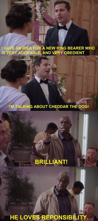 Cheddar the Dog. .. They are the best tv couple. Also peralta is 40. And you look worse than he does.