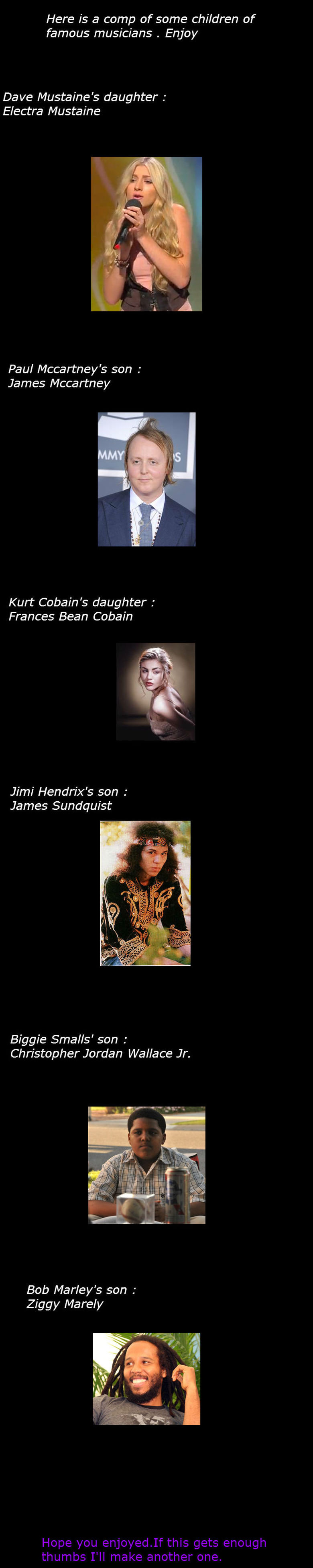 Children of famous musicians. Description. Here is a comp of some children of famous musicians . Enjoy Dave Mustaine' s daughter f Electra Mustaine Paul Mccartn