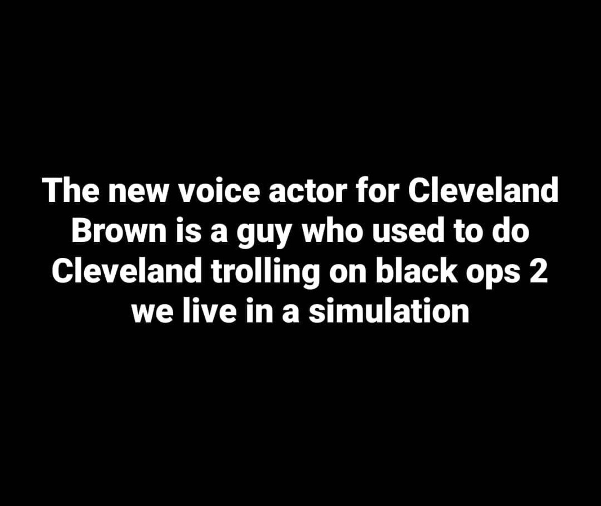 Cleveland Brown. .. I thought maybe the old voice actor died or something, but nooo.