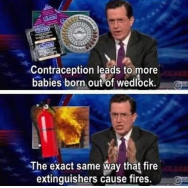 Contreceptive. colbert.. I'm not agreeing with the first, but: people use contraceptives believing them to be 100% effective when they aren't, and people also have sex believing their p