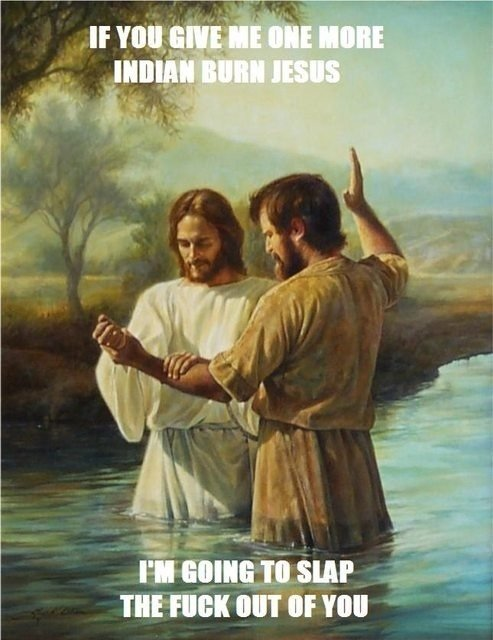 Damn it Jesus. lets just appreciate the humor no need for a religious fight.. U Wot M8