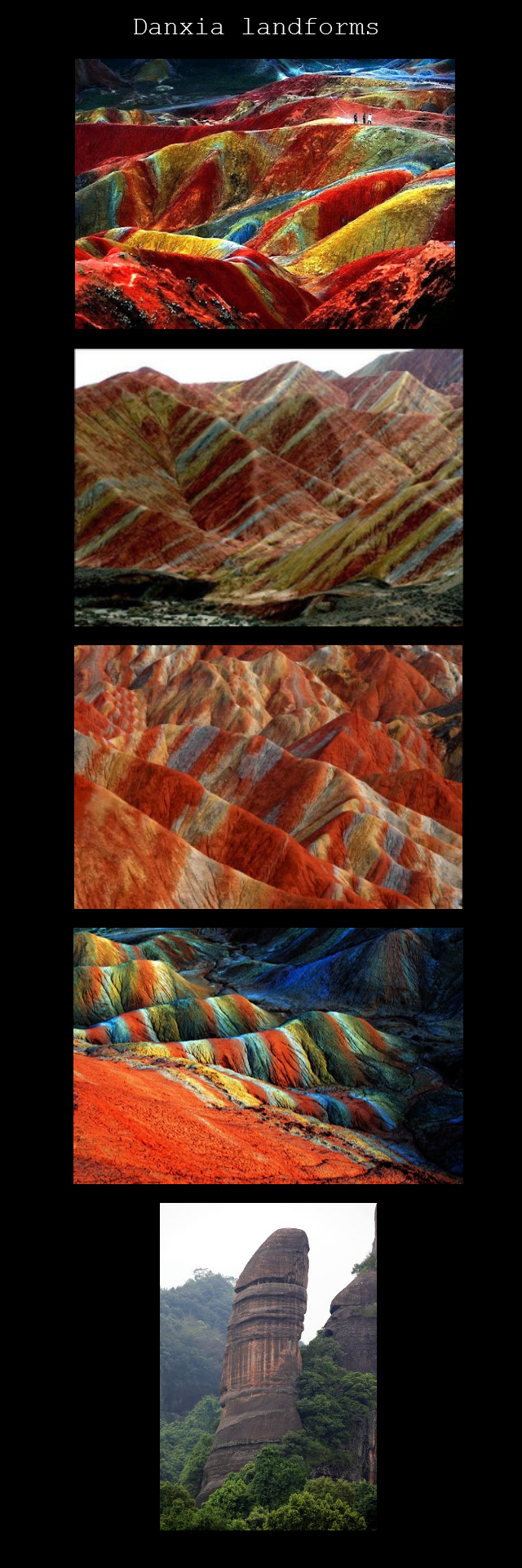 Danxia landforms. Danxia landforms are found in China. I thought they looked pretty awesome and thought some of you might like seeing them... Last ones a dick.