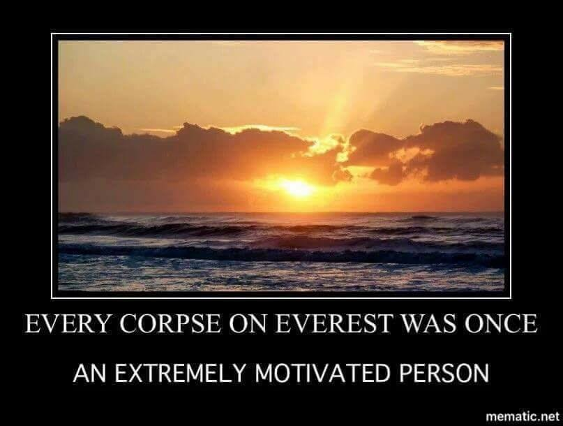 Demotivation. . EVERY CORPSE Coil EVEREST WAS ONCE AINU EXTREMELY MOTH/ ATED PERSON memeticman. It's called Everest because of the corpses?