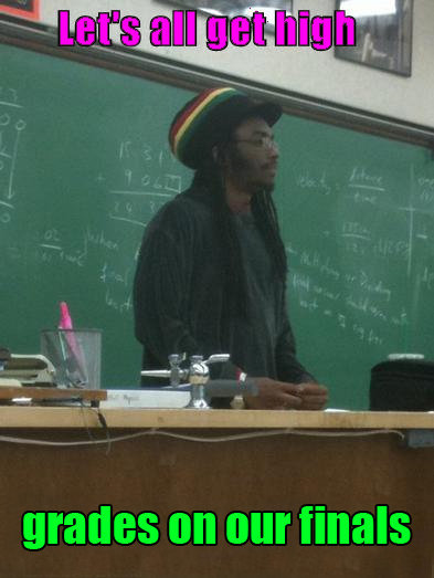 Different teacher. Of course, he had never tried marijuana in his life and he is against smoking weed..
