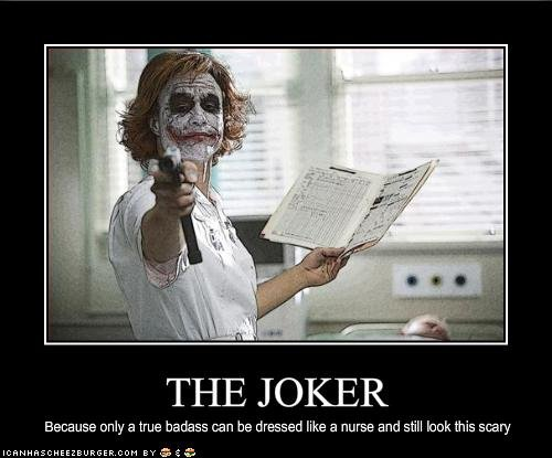 doctor joker. . THE JOKER Eese use only e true badass can be dressed like a nurse end still : this Scary. So sick.. If I saw a nurse anything relatively close to that (without the makeup) I'd probably look for the nearest exit.