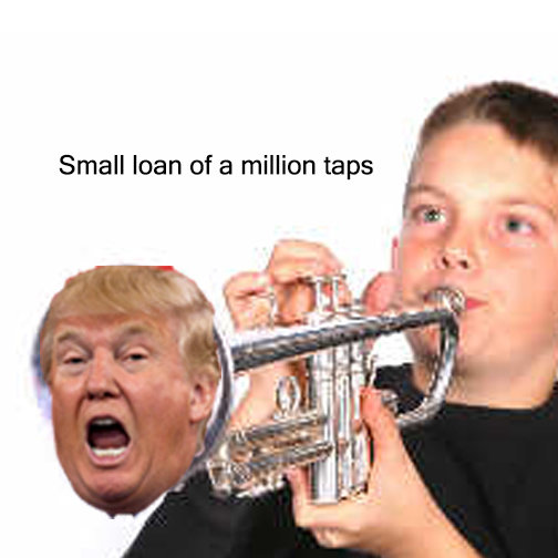 Donald Trumpet. I figured there wasn't enough of this on the internet, here is my contribution.. Small loan of a million taps. i reject your donald trumpet and substitute my own.