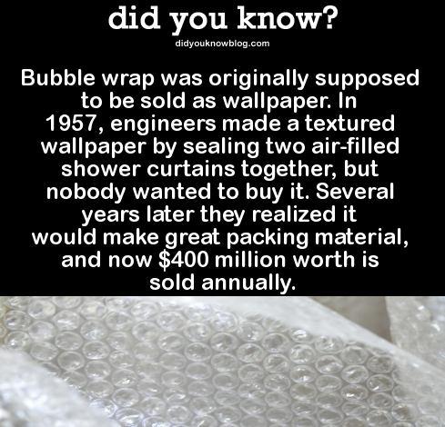 DYK Comp #85. . did you know? Bubble wrap was originally supposed to be sold as wallpaper. In 1957, engineers made a textured wallpaper by sealing two shower cu