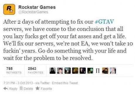 EA. . Ill Rockstar Games After 2 days of attempting to fix our #GTAV servers, we have untrue to the comilation that all you lazy fucks get off your fat asses an