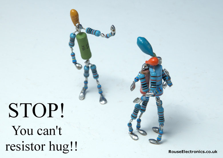 Electronic Art. . STOP! You can' t resistor hug! !. Would a resistor that underwent a sex change be called a transistor?