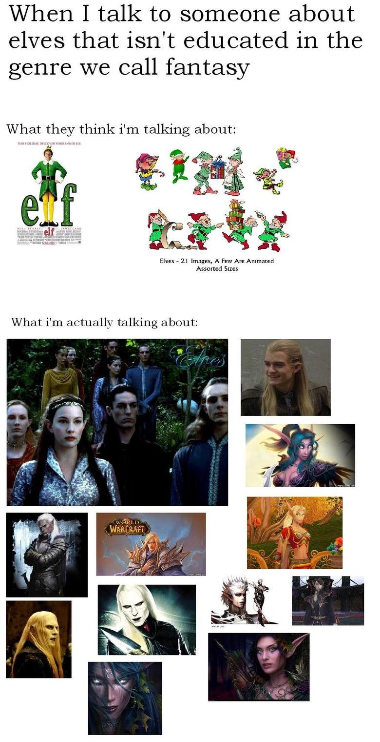 Elves. OC by me. Elves are bad ass.. When I talk to someone about elves that isn' t educated in the genre we call fantasy What they think Tm talking about: Elve