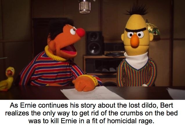 Ernie and Bert Comp (Part 8). Shamelessly stolen from reddit and some were given to me from Funnyjunk pwoneill contributed alot too - so a big thank you and sho