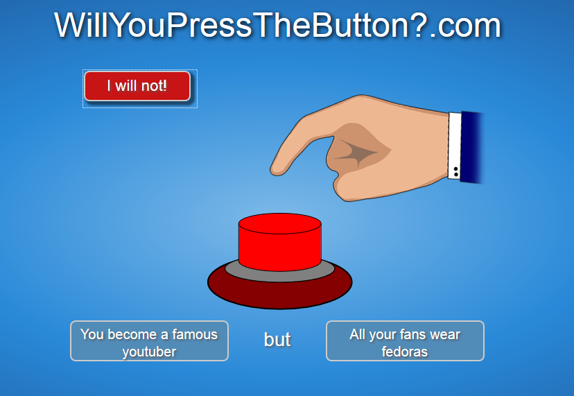 EuphoriaTube. Wow so fedora 2Euphoric4Me Wow. com You become a famous but All your fans wear youtuber fedoras. 10/10 would press. In other news, here is the funniest button I've seen so far.
