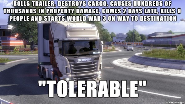 Euro Truck Simulator 2 logic. .. Yeah, but he stayed under the speed limit so it was all good.