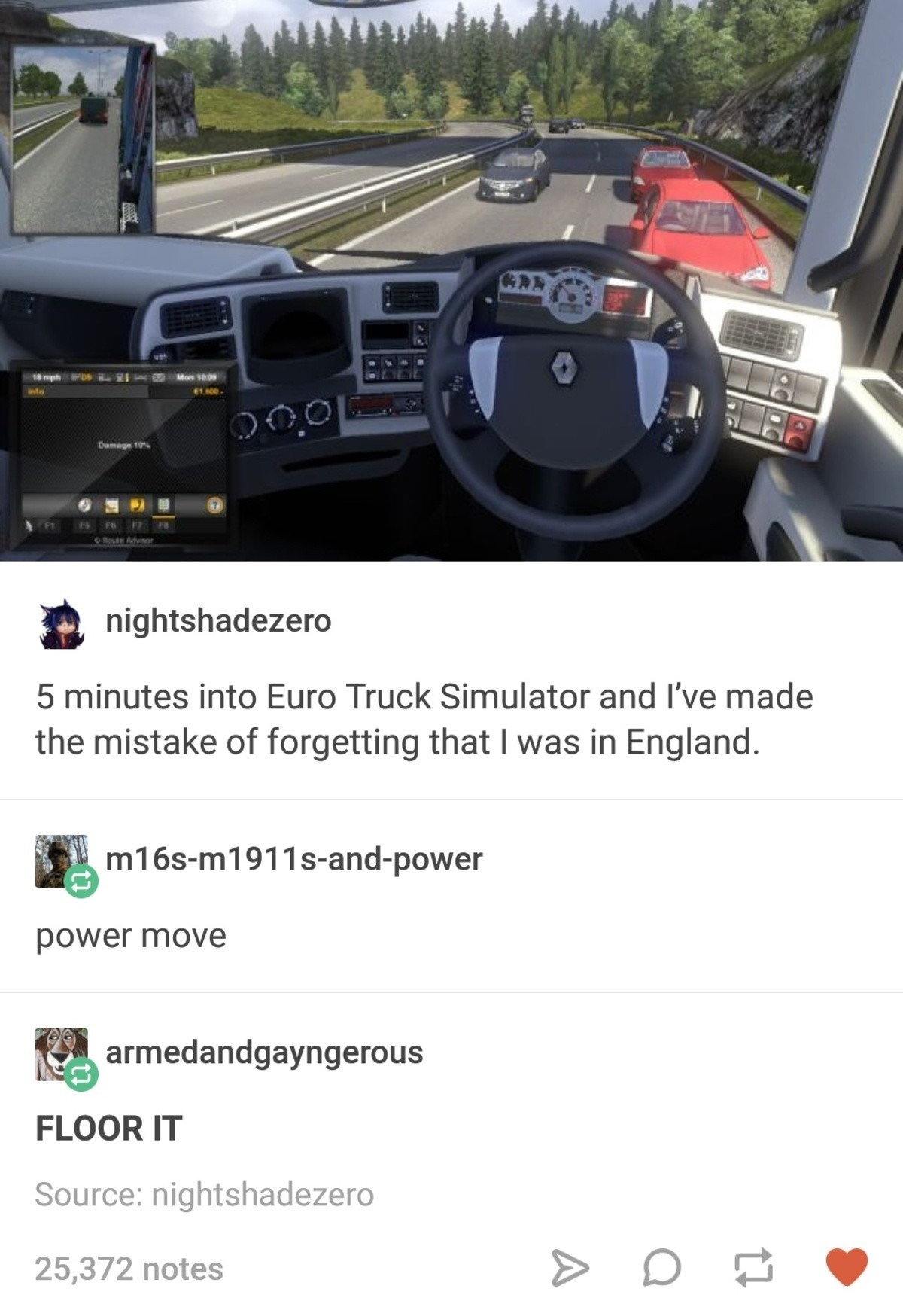 Euro truck simulator. . 5 minutes into Euro Truck Simulator and I' made the mistake of forgetting that I was in England. illia, power move FLOOR IT Source: 25,
