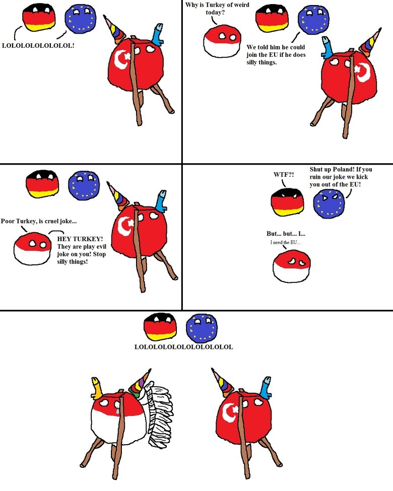 Europe. tags. Why is Turkey of weird today? We told him he could join the EU if he does silly 'things. M Shut up Poland! Ifyou WTFI' . ruin our joke we kick K y
