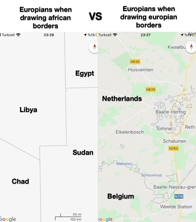 europe. .. African Borders: Drawn in five minutes after a subjugating the worthless natives European Borders: Thousands of years of warfare to decide where those borders a