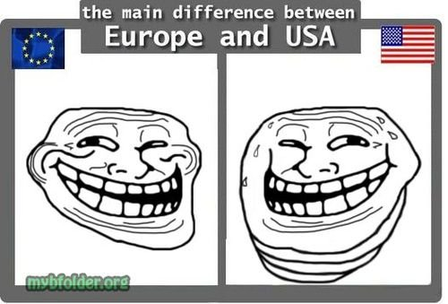 Europe vs. USA. This is gonna get me a lot of green thumbs...NOT!!!. the main difference between Europe and BE. fix'd