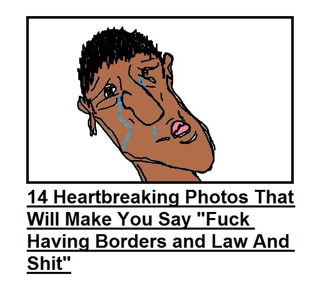 """European media outlets be like. . 14 Heartbreaking Photos That Will Make You Say """"Fuck Having Borders and Law And Shit"""""""