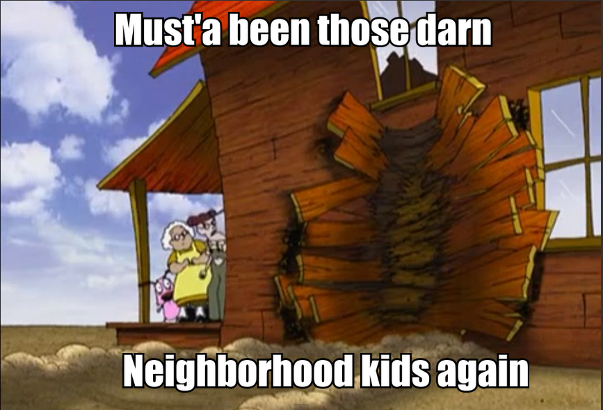 "Eustace. Stupid dog I made you look at the tags. again. ""We ain't got no neighbors!"""