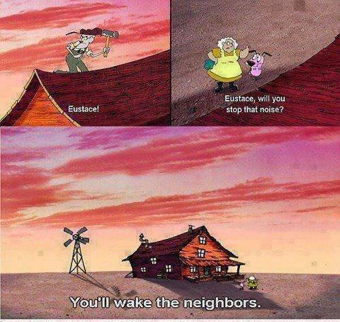 Eustace!. . Eustace, will yen stop mat ?. i love this show