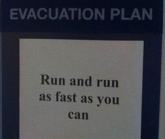 Evacuation plan. .. you cant catch me, im the evacuation plan