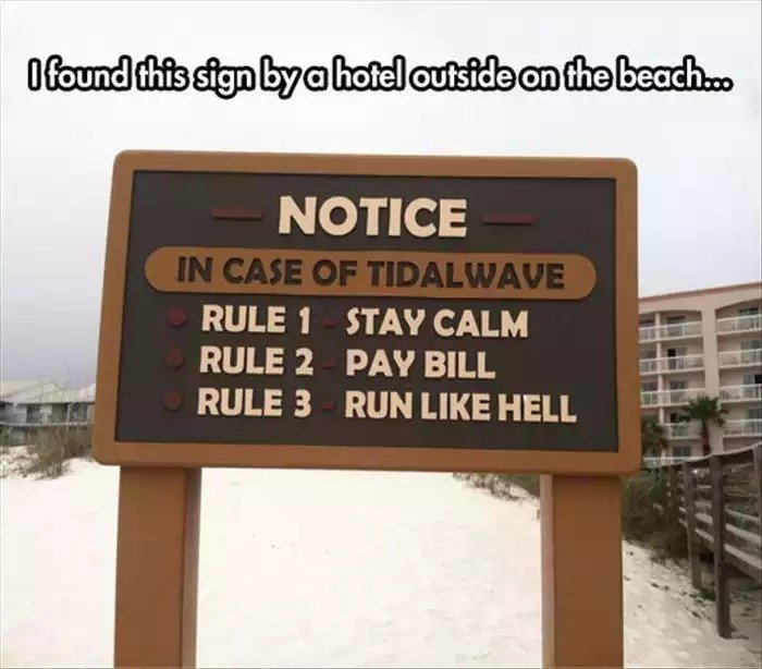 Evacuation Plan. . urmom@ watah: aea. r. mexian: . l NOTICE RULE STA? CALM RULE iii). PAY BILL RULE 3 RUN LIKE HELL. Me and the squad after I cause a tidalwave to avoid the bill.