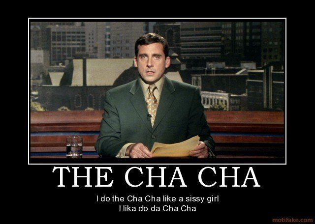 Evan Baxter. This was my favorite part of the movie.. I do the Cha Cha . a sissy girl Irma do Cha. its cha cha cha... u hear me? CHA CHA CHA!! 3 CHA, NOT 2, 3 CHA CHA CHA